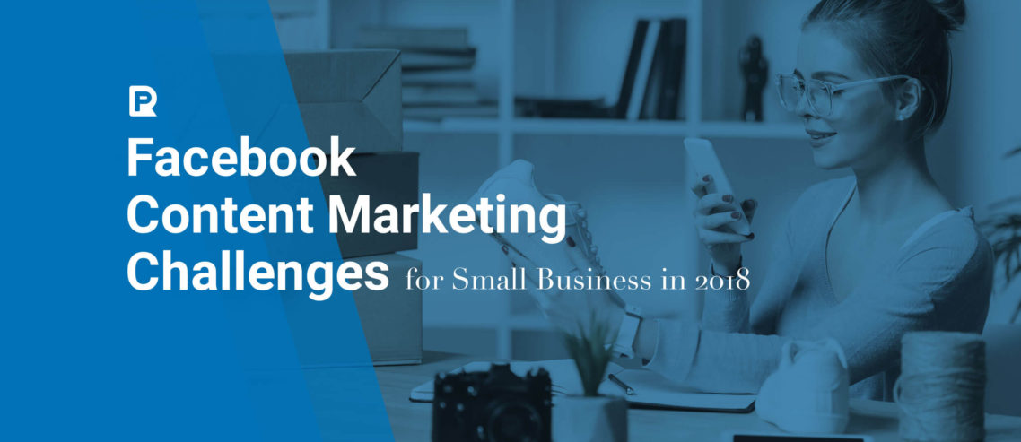 Facebook Content Marketing Challenges for Small Business in 2018