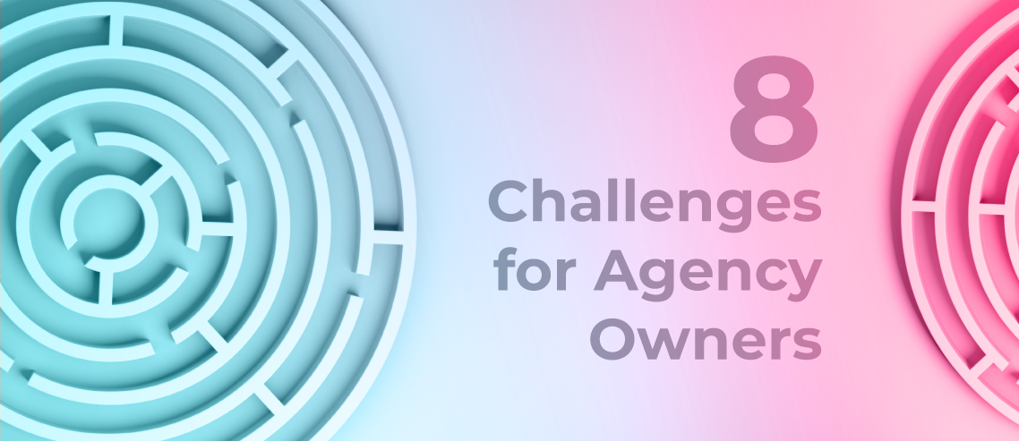 8 Challenges for Agency Owners: Thoughts From Agency Owners Who Just Started