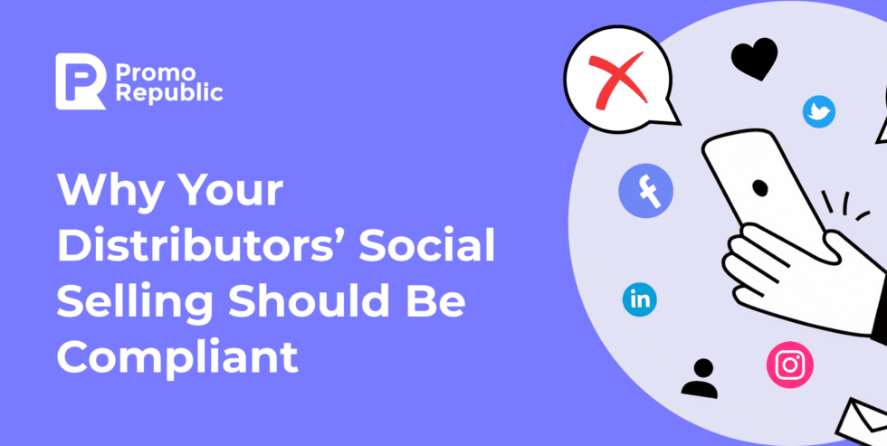 Why Your Distributors' Social Selling Should Be Compliant