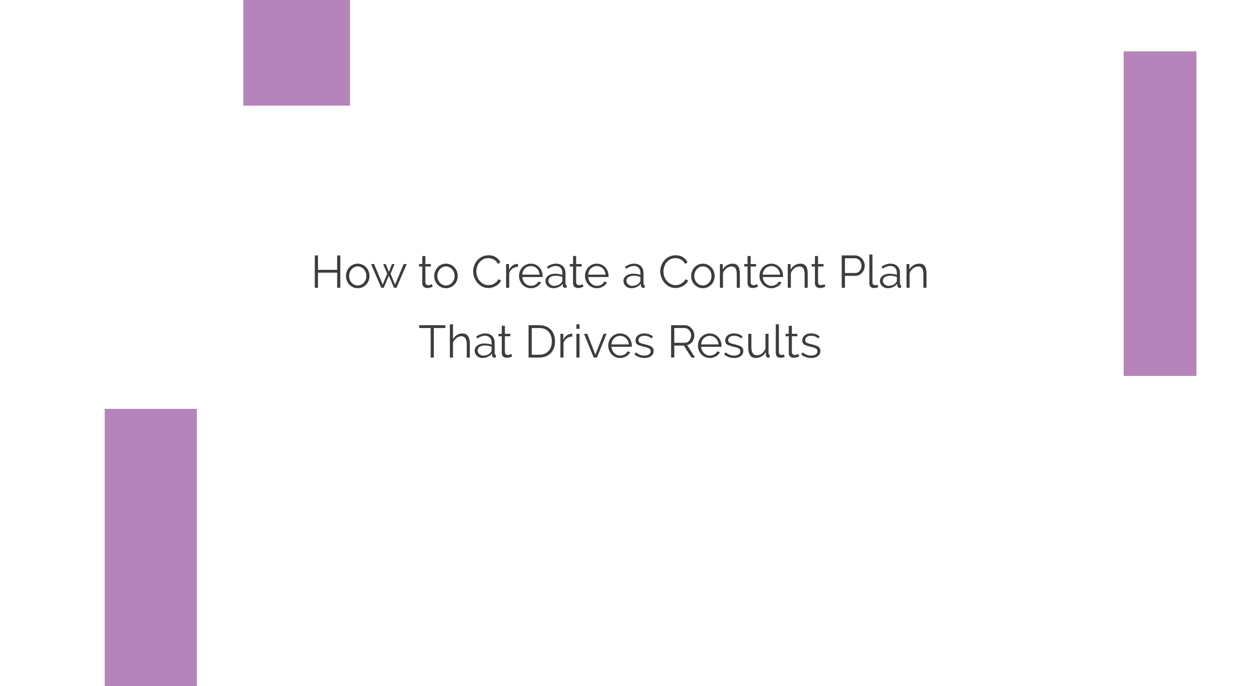 How to Create a Content Plan That Drives Results