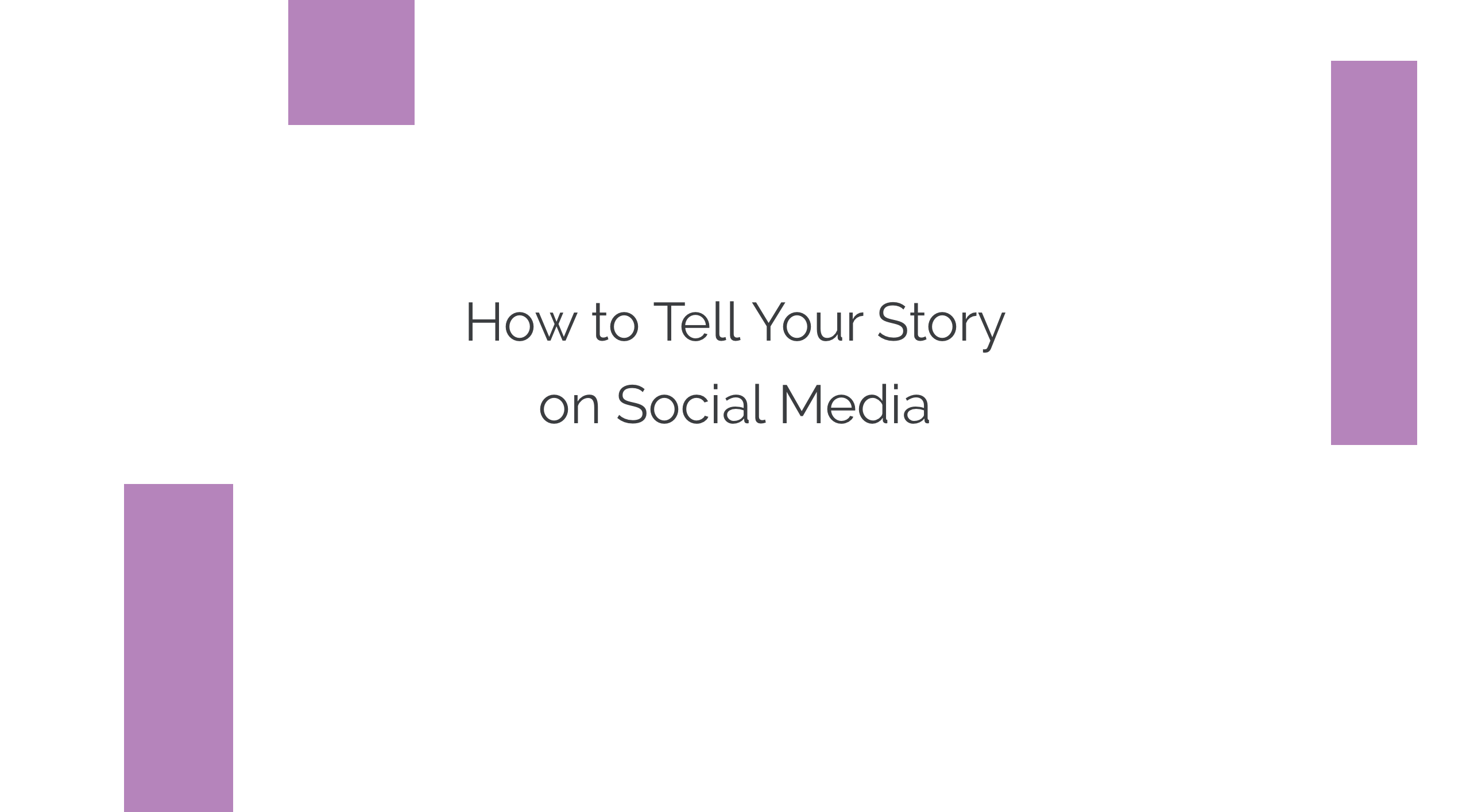 How to Tell Your Story on Social Media